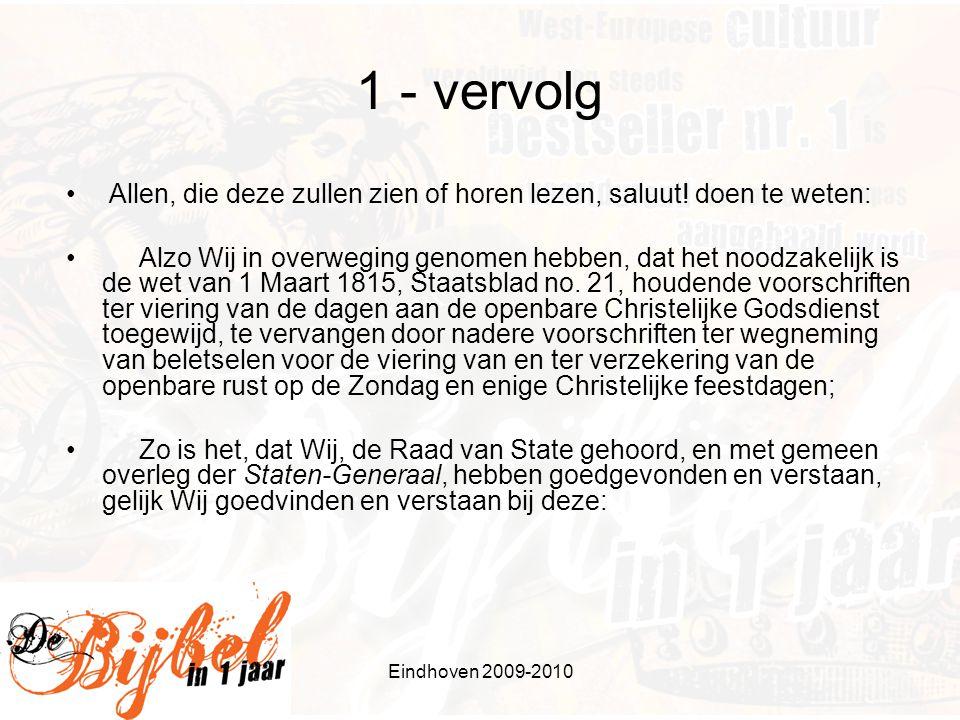Eindhoven 2009-2010 1 - vervolg • Allen, die deze zullen zien of horen lezen, saluut! doen te weten: • Alzo Wij in overweging genomen hebben, dat het