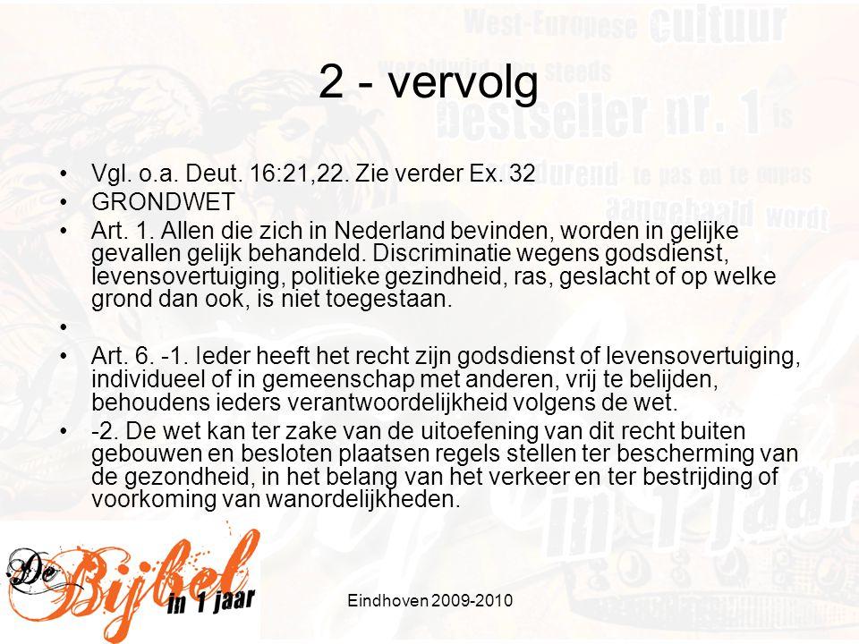 Eindhoven 2009-2010 2 - vervolg •Vgl. o.a. Deut. 16:21,22. Zie verder Ex. 32 •GRONDWET •Art. 1. Allen die zich in Nederland bevinden, worden in gelijk