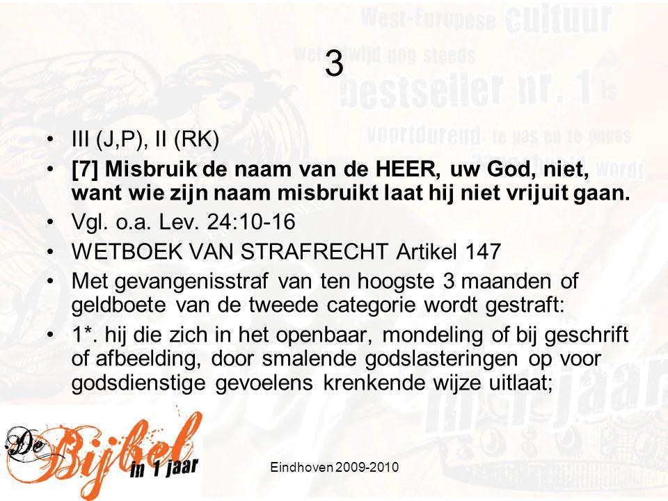 Eindhoven 2009-2010 4 •IV (J,P) III (RK) •[8] Houd de sabbat in ere, het is een heilige dag.