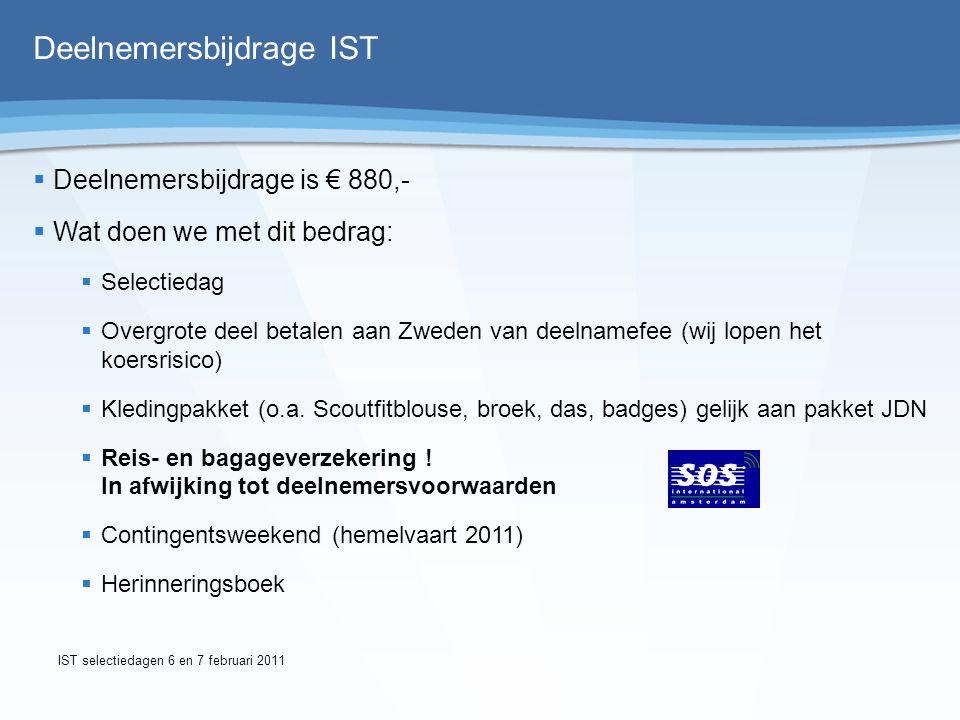 Deelnemersbijdrage IST  Wat moet je zelf regelen/betalen:  Reis naar Denemarken/Zweden (naar opvangpunt)  Eventuele voorreis  Souvenirs IST selectiedagen 6 en 7 februari 2011