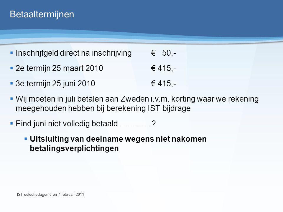 Verzekeringen  Via Scouting Nederland  WA-verzekering (secundair)  Ongevallenverzekering (secundair)  Secundair wil zeggen: je eigen verzekering eerst aanspreken  Via Contingent  Reis en bagageverzekering  Zelf regelen:  Zorgverzekering (EHIC aanvragen)  Annuleringsverzekering IST selectiedagen 6 en 7 februari 2011