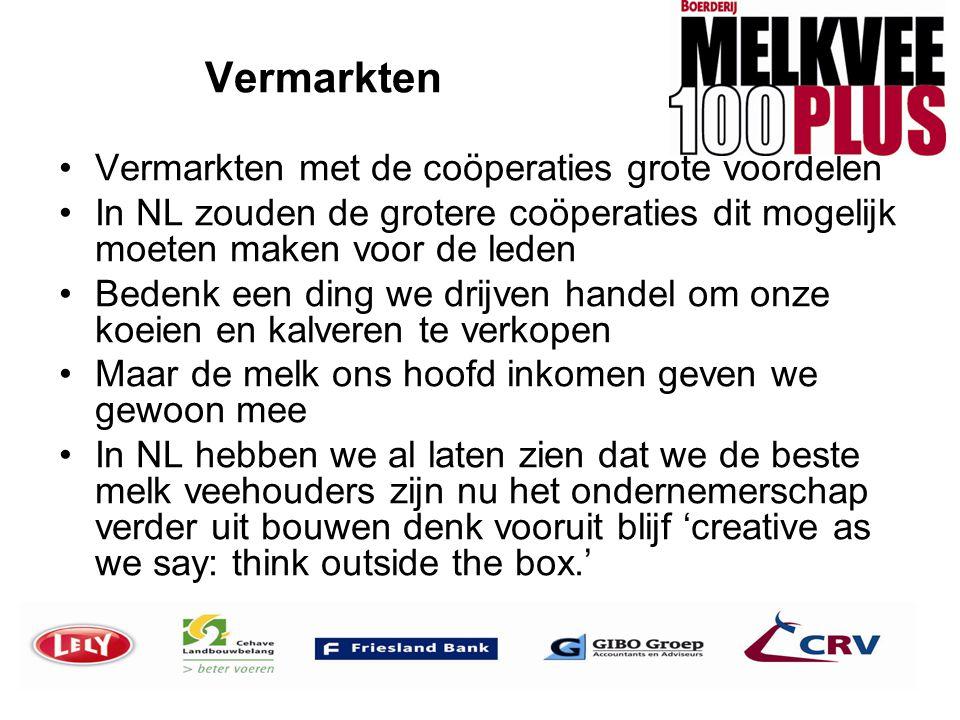 Vermarkten •Vermarkten met de coöperaties grote voordelen •In NL zouden de grotere coöperaties dit mogelijk moeten maken voor de leden •Bedenk een din