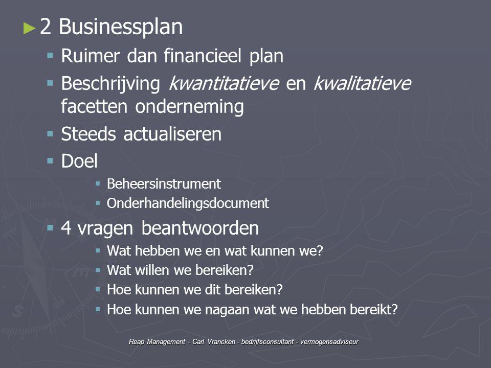 Reap Management - Carl Vrancken - bedrijfsconsultant - vermogensadviseur ► ► 2 Businessplan   Ruimer dan financieel plan   Beschrijving kwantitati