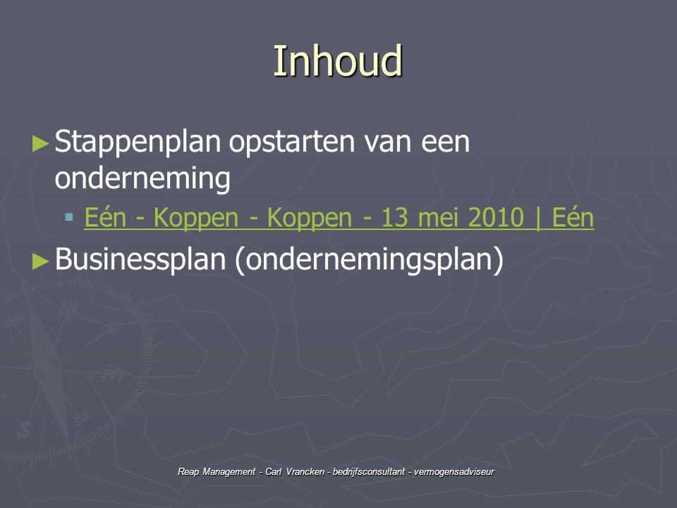 Reap Management - Carl Vrancken - bedrijfsconsultant - vermogensadviseur Inhoud ► ► Stappenplan opstarten van een onderneming   Eén - Koppen - Koppe