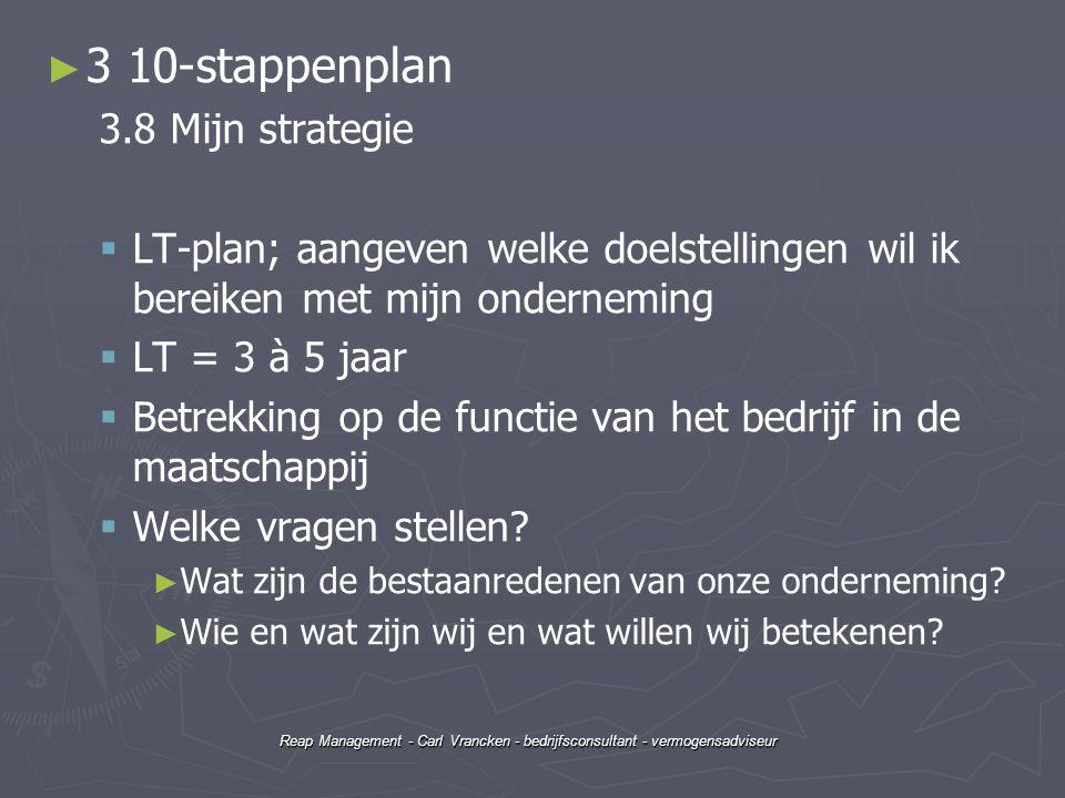 Reap Management - Carl Vrancken - bedrijfsconsultant - vermogensadviseur ► ► 3 10-stappenplan 3.8 Mijn strategie   LT-plan; aangeven welke doelstell