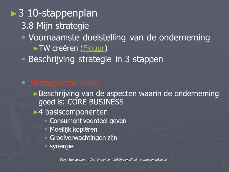 Reap Management - Carl Vrancken - bedrijfsconsultant - vermogensadviseur ► ► 3 10-stappenplan 3.8 Mijn strategie   Voornaamste doelstelling van de o