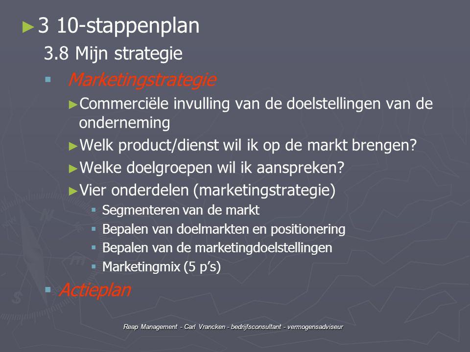 Reap Management - Carl Vrancken - bedrijfsconsultant - vermogensadviseur ► ► 3 10-stappenplan 3.8 Mijn strategie   Marketingstrategie ► ► Commerciël