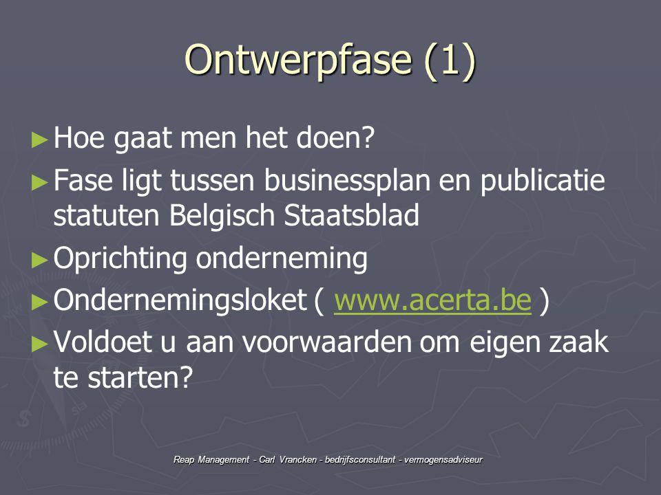Reap Management - Carl Vrancken - bedrijfsconsultant - vermogensadviseur Ontwerpfase (1) ► ► Hoe gaat men het doen? ► ► Fase ligt tussen businessplan