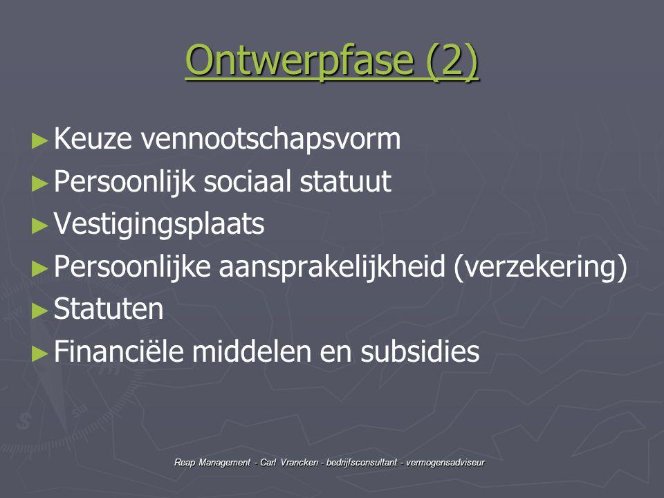 Reap Management - Carl Vrancken - bedrijfsconsultant - vermogensadviseur Ontwerpfase (2) Ontwerpfase (2) ► ► Keuze vennootschapsvorm ► ► Persoonlijk s