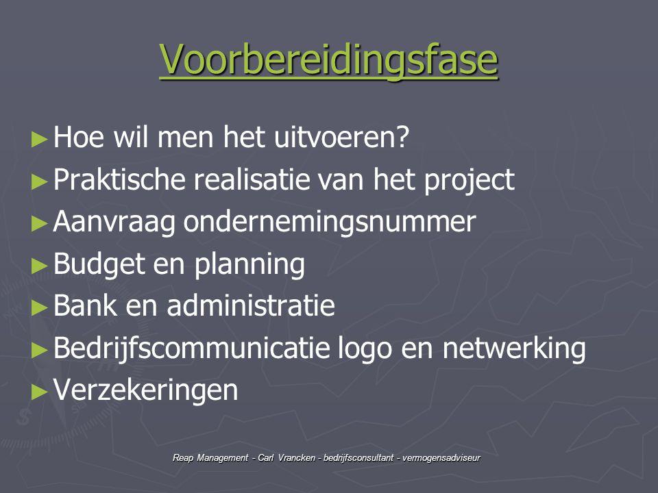 Reap Management - Carl Vrancken - bedrijfsconsultant - vermogensadviseur Voorbereidingsfase ► ► Hoe wil men het uitvoeren? ► ► Praktische realisatie v
