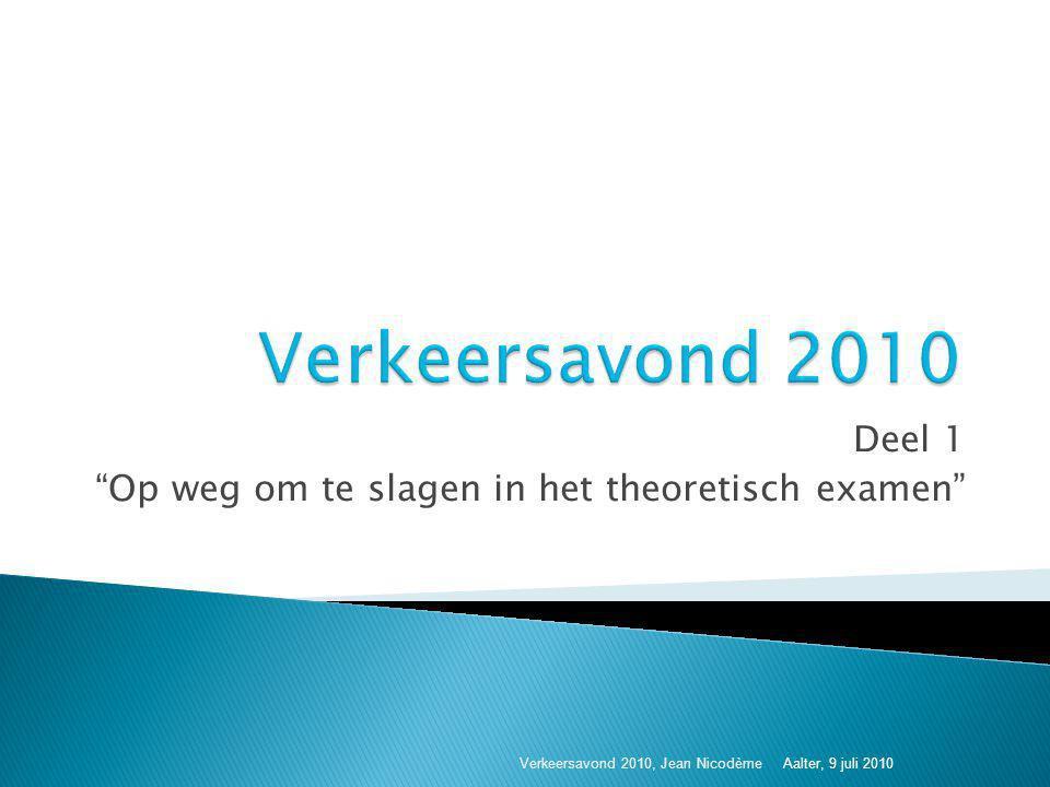 """Deel 1 """"Op weg om te slagen in het theoretisch examen"""" Verkeersavond 2010, Jean Nicodème Aalter, 9 juli 2010"""