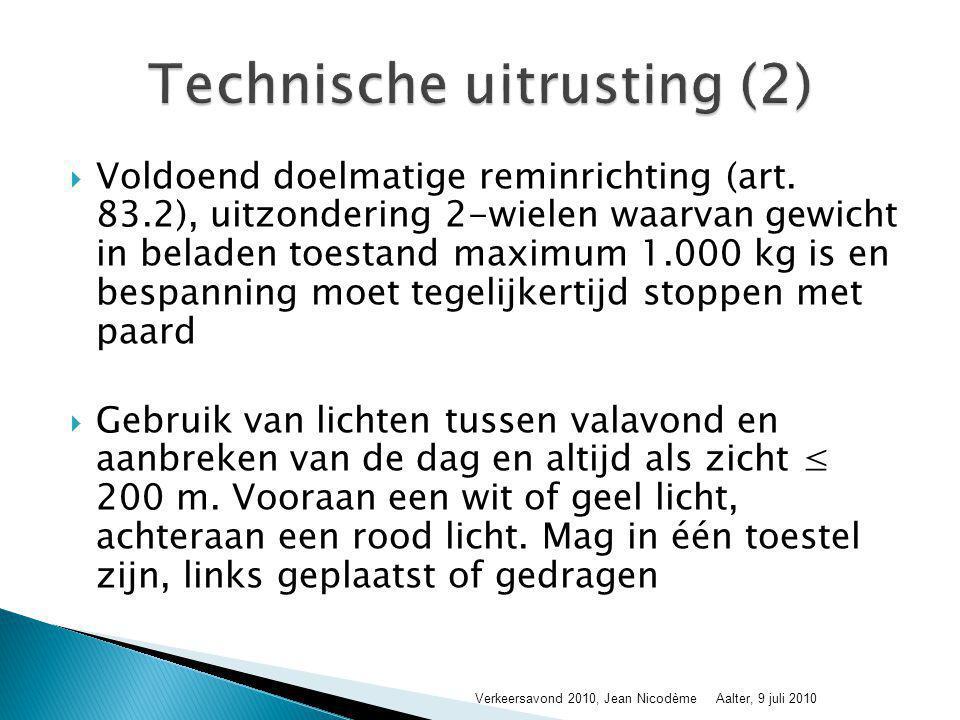  Voldoend doelmatige reminrichting (art. 83.2), uitzondering 2-wielen waarvan gewicht in beladen toestand maximum 1.000 kg is en bespanning moet tege