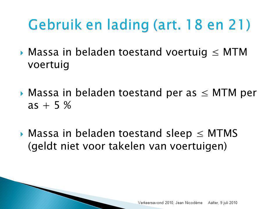  Massa in beladen toestand voertuig ≤ MTM voertuig  Massa in beladen toestand per as ≤ MTM per as + 5 %  Massa in beladen toestand sleep ≤ MTMS (ge
