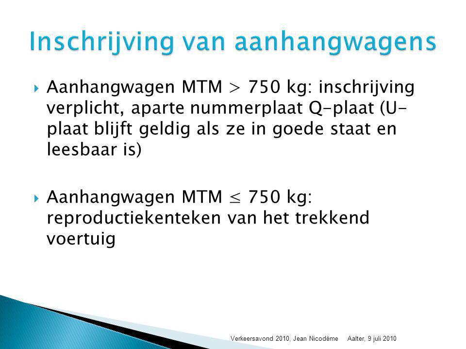  Aanhangwagen MTM > 750 kg: inschrijving verplicht, aparte nummerplaat Q-plaat (U- plaat blijft geldig als ze in goede staat en leesbaar is)  Aanhan