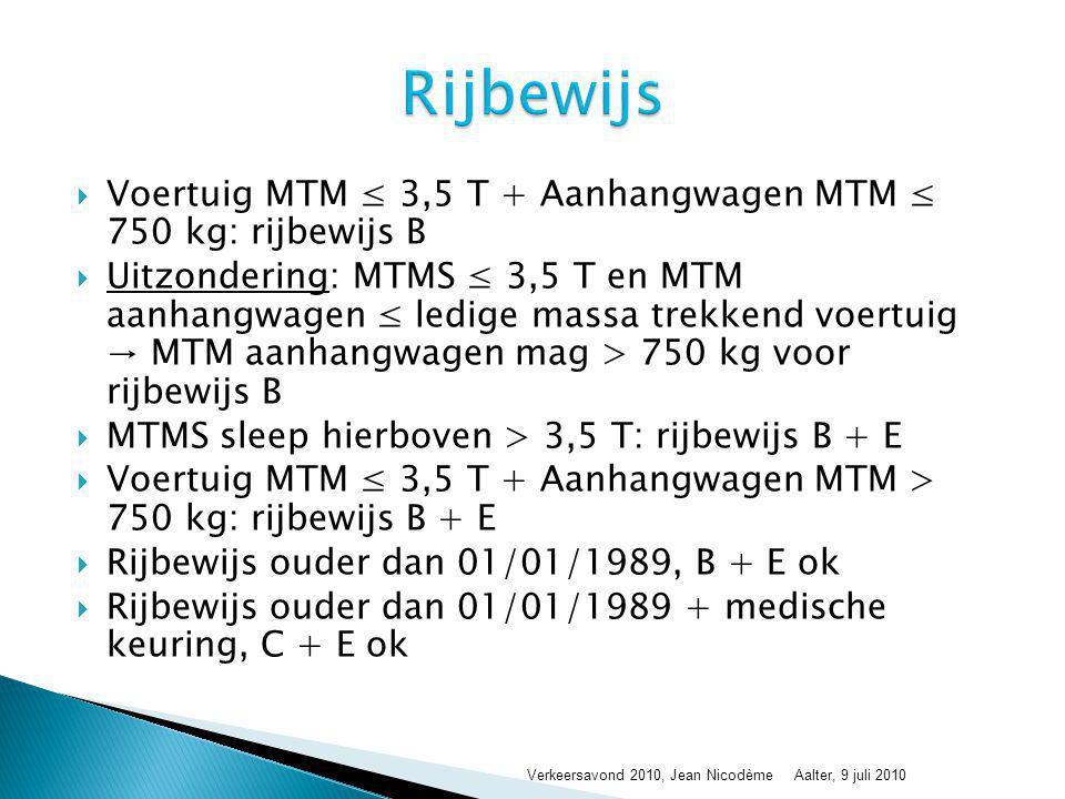  Voertuig MTM ≤ 3,5 T + Aanhangwagen MTM ≤ 750 kg: rijbewijs B  Uitzondering: MTMS ≤ 3,5 T en MTM aanhangwagen ≤ ledige massa trekkend voertuig → MT