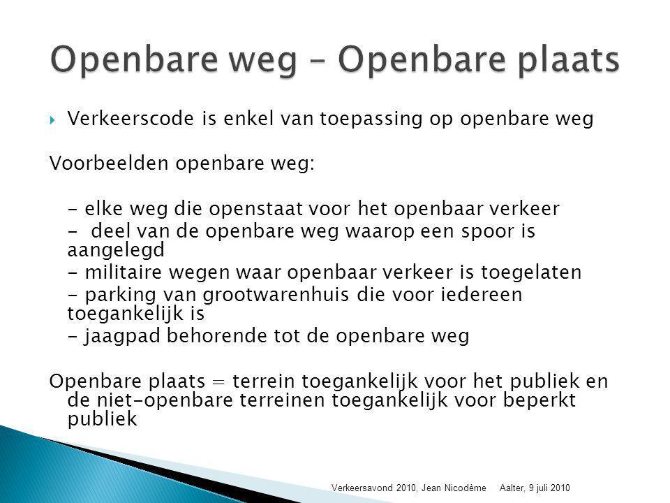  Verkeerscode is enkel van toepassing op openbare weg Voorbeelden openbare weg: - elke weg die openstaat voor het openbaar verkeer - deel van de open