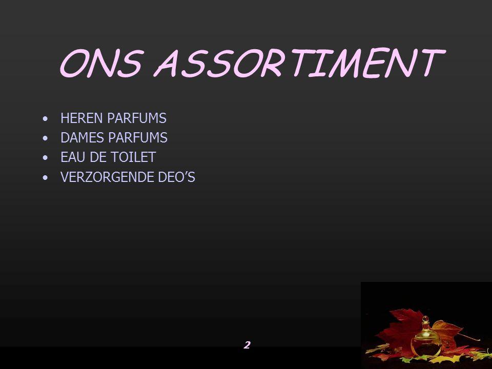 22 ONS ASSORTIMENT •HEREN PARFUMS •DAMES PARFUMS •EAU DE TOILET •VERZORGENDE DEO'S
