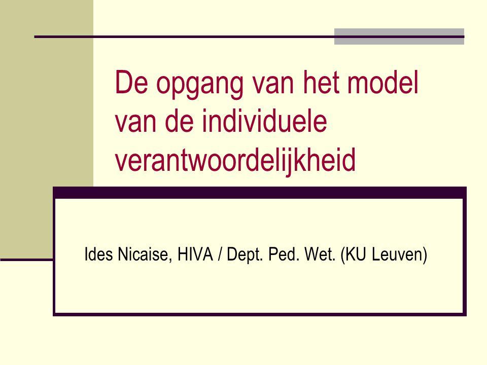 De opgang van het model van de individuele verantwoordelijkheid Ides Nicaise, HIVA / Dept. Ped. Wet. (KU Leuven)