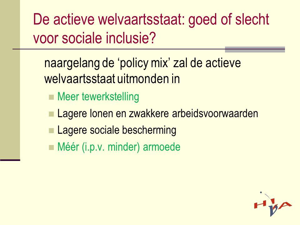 De actieve welvaartsstaat: goed of slecht voor sociale inclusie? naargelang de 'policy mix' zal de actieve welvaartsstaat uitmonden in  Meer tewerkst