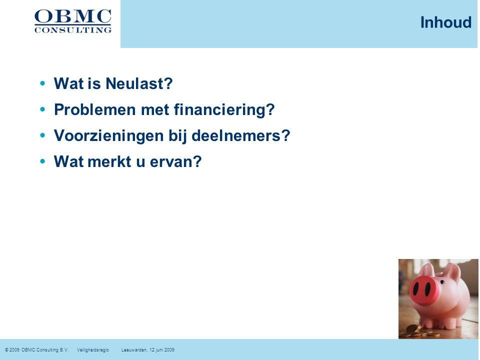 © 2009 OBMC Consulting B.V. Veiligheidsregio Leeuwarden, 12 juni 2009 Inhoud  Wat is Neulast?  Problemen met financiering?  Voorzieningen bij deeln