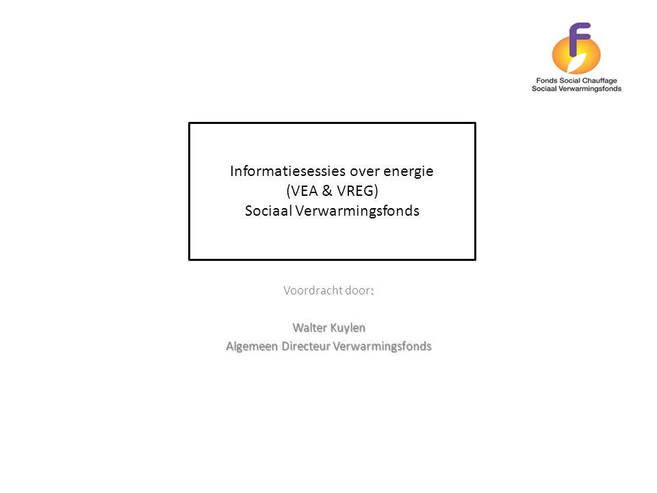 : Voordracht door: Walter Kuylen Algemeen Directeur Verwarmingsfonds Informatiesessies over energie (VEA & VREG) Sociaal Verwarmingsfonds