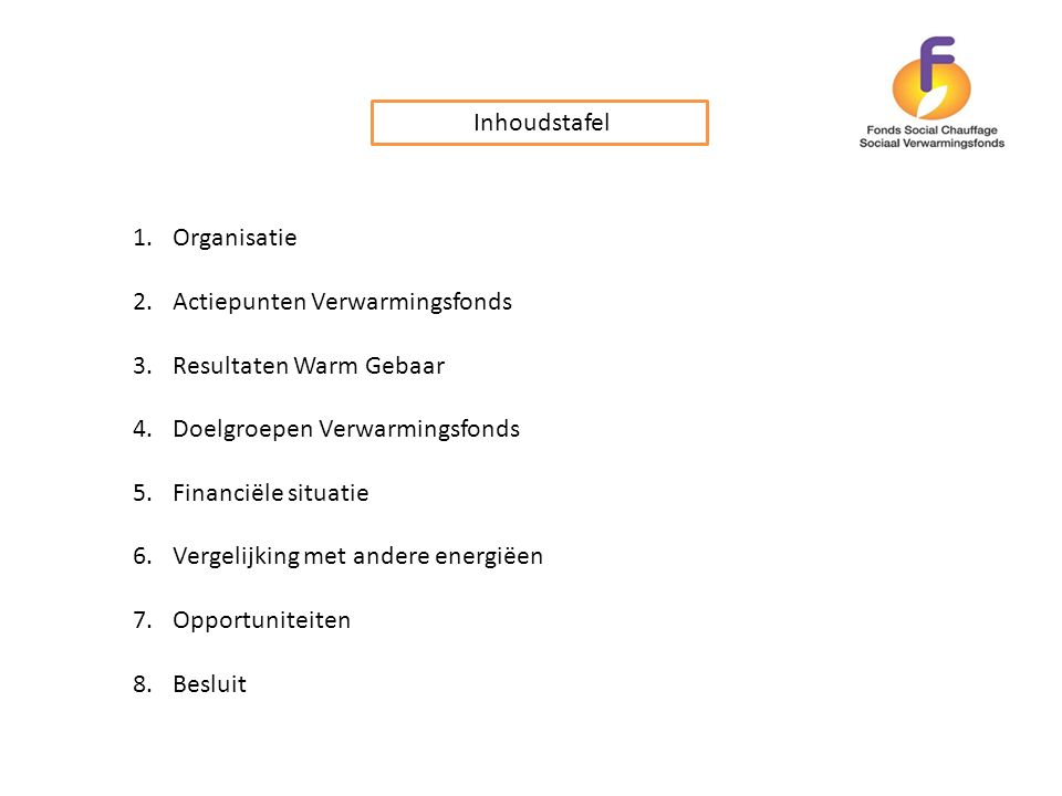 Inhoudstafel 1.Organisatie 2.Actiepunten Verwarmingsfonds 3.Resultaten Warm Gebaar 4.Doelgroepen Verwarmingsfonds 5.Financiële situatie 6.Vergelijking