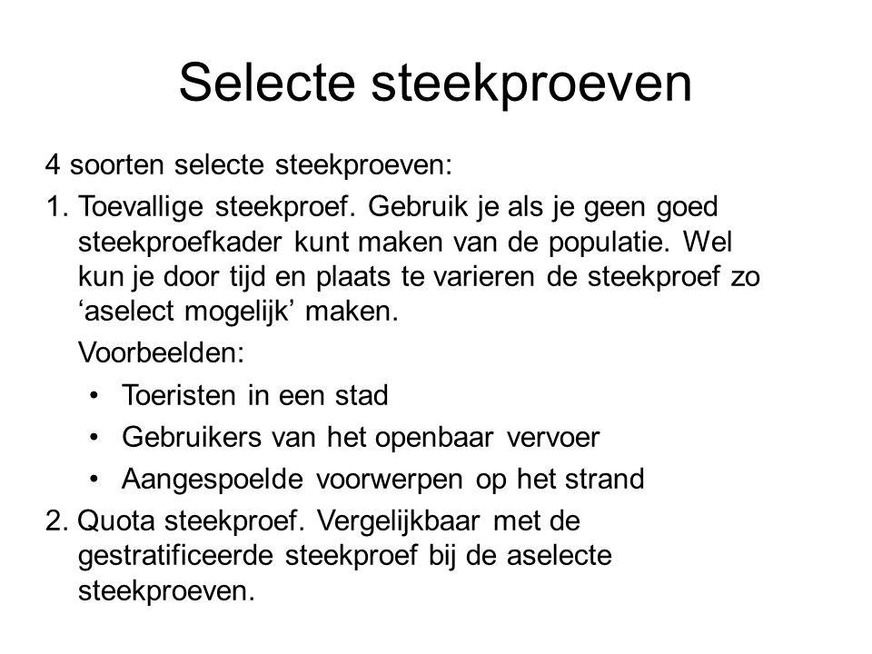 Selecte steekproeven 4 soorten selecte steekproeven: 1.Toevallige steekproef. Gebruik je als je geen goed steekproefkader kunt maken van de populatie.