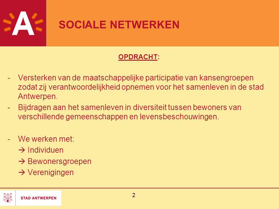 2 SOCIALE NETWERKEN OPDRACHT: -Versterken van de maatschappelijke participatie van kansengroepen zodat zij verantwoordelijkheid opnemen voor het samenleven in de stad Antwerpen.