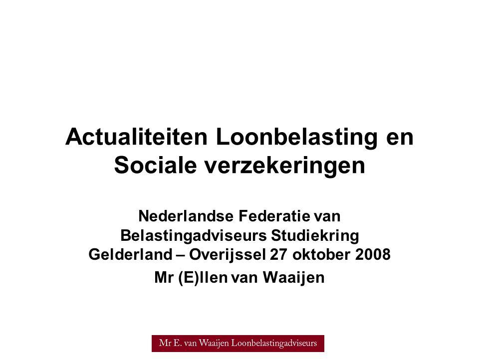 Actualiteiten Loonbelasting en Sociale verzekeringen Nederlandse Federatie van Belastingadviseurs Studiekring Gelderland – Overijssel 27 oktober 2008
