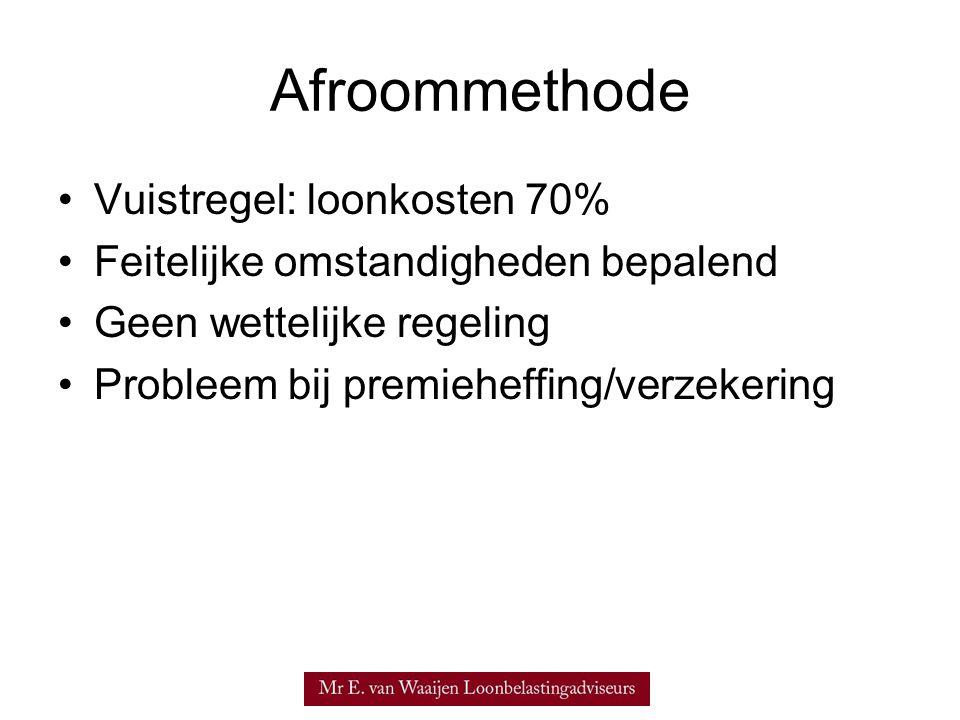 Afroommethode •Vuistregel: loonkosten 70% •Feitelijke omstandigheden bepalend •Geen wettelijke regeling •Probleem bij premieheffing/verzekering
