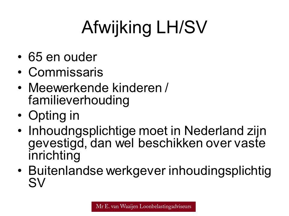 Afwijking LH/SV •65 en ouder •Commissaris •Meewerkende kinderen / familieverhouding •Opting in •Inhoudngsplichtige moet in Nederland zijn gevestigd, d