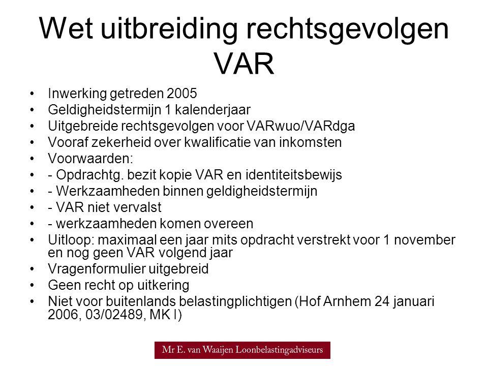 Wet uitbreiding rechtsgevolgen VAR •Inwerking getreden 2005 •Geldigheidstermijn 1 kalenderjaar •Uitgebreide rechtsgevolgen voor VARwuo/VARdga •Vooraf