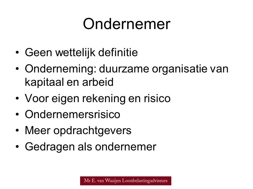 Ondernemer •Geen wettelijk definitie •Onderneming: duurzame organisatie van kapitaal en arbeid •Voor eigen rekening en risico •Ondernemersrisico •Meer