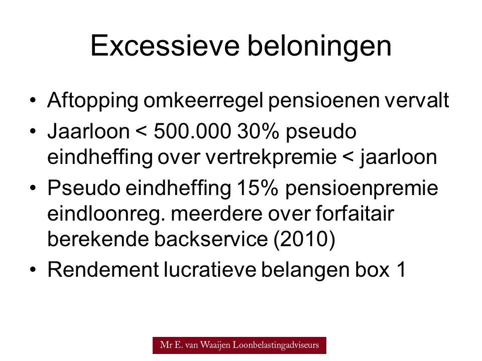 Excessieve beloningen •Aftopping omkeerregel pensioenen vervalt •Jaarloon < 500.000 30% pseudo eindheffing over vertrekpremie < jaarloon •Pseudo eindh