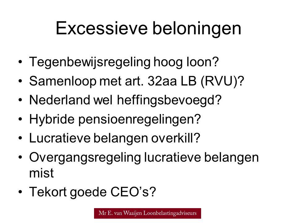Excessieve beloningen •Tegenbewijsregeling hoog loon? •Samenloop met art. 32aa LB (RVU)? •Nederland wel heffingsbevoegd? •Hybride pensioenregelingen?