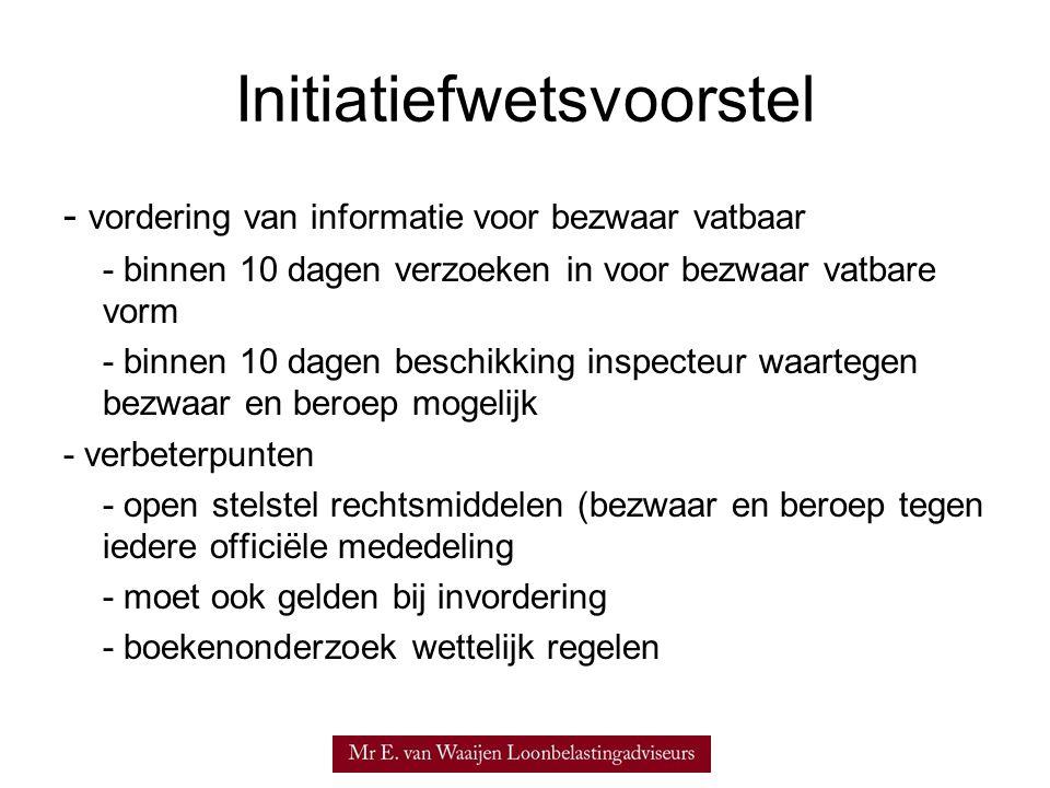 Initiatiefwetsvoorstel - vordering van informatie voor bezwaar vatbaar - binnen 10 dagen verzoeken in voor bezwaar vatbare vorm - binnen 10 dagen besc