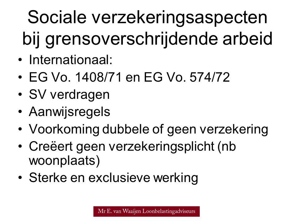 Sociale verzekeringsaspecten bij grensoverschrijdende arbeid •Internationaal: •EG Vo. 1408/71 en EG Vo. 574/72 •SV verdragen •Aanwijsregels •Voorkomin