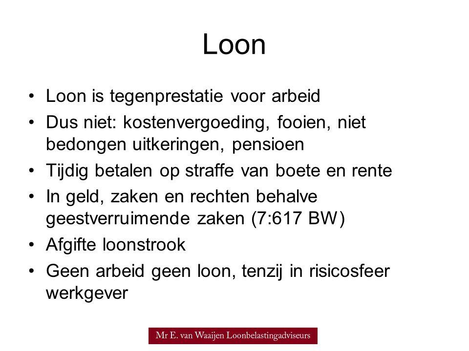 Loon •Loon is tegenprestatie voor arbeid •Dus niet: kostenvergoeding, fooien, niet bedongen uitkeringen, pensioen •Tijdig betalen op straffe van boete