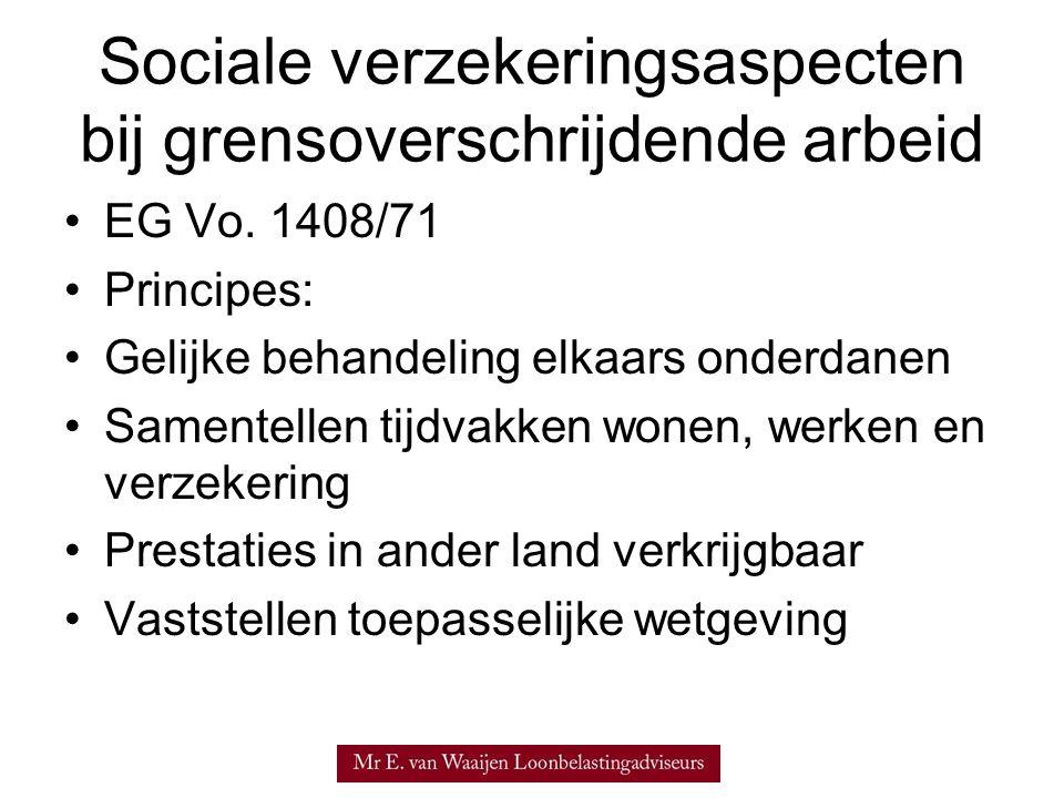 Sociale verzekeringsaspecten bij grensoverschrijdende arbeid •EG Vo. 1408/71 •Principes: •Gelijke behandeling elkaars onderdanen •Samentellen tijdvakk