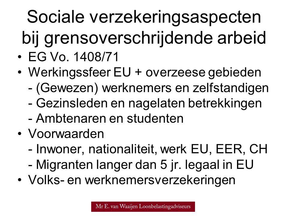 Sociale verzekeringsaspecten bij grensoverschrijdende arbeid •EG Vo. 1408/71 •Werkingssfeer EU + overzeese gebieden - (Gewezen) werknemers en zelfstan