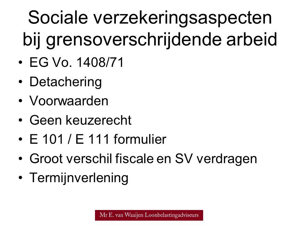 Sociale verzekeringsaspecten bij grensoverschrijdende arbeid •EG Vo. 1408/71 •Detachering •Voorwaarden •Geen keuzerecht •E 101 / E 111 formulier •Groo