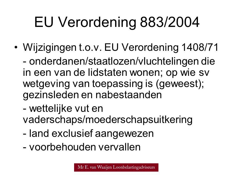 EU Verordening 883/2004 •Wijzigingen t.o.v. EU Verordening 1408/71 - onderdanen/staatlozen/vluchtelingen die in een van de lidstaten wonen; op wie sv