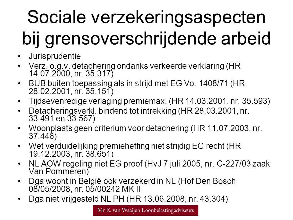Sociale verzekeringsaspecten bij grensoverschrijdende arbeid •Jurisprudentie •Verz. o.g.v. detachering ondanks verkeerde verklaring (HR 14.07.2000, nr
