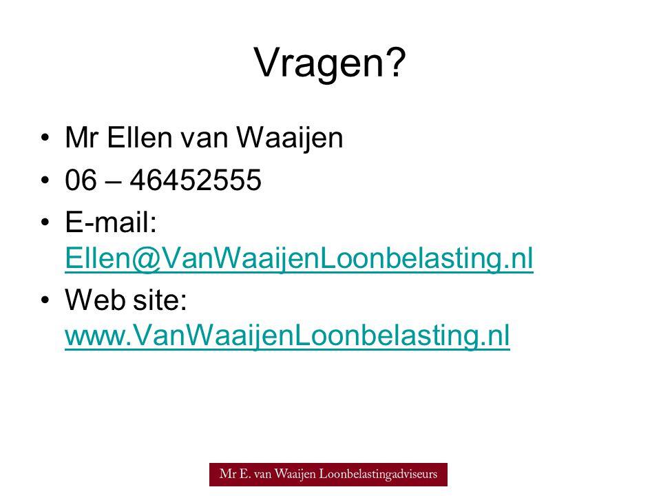 Vragen? •Mr Ellen van Waaijen •06 – 46452555 •E-mail: Ellen@VanWaaijenLoonbelasting.nl Ellen@VanWaaijenLoonbelasting.nl •Web site: www.VanWaaijenLoonb