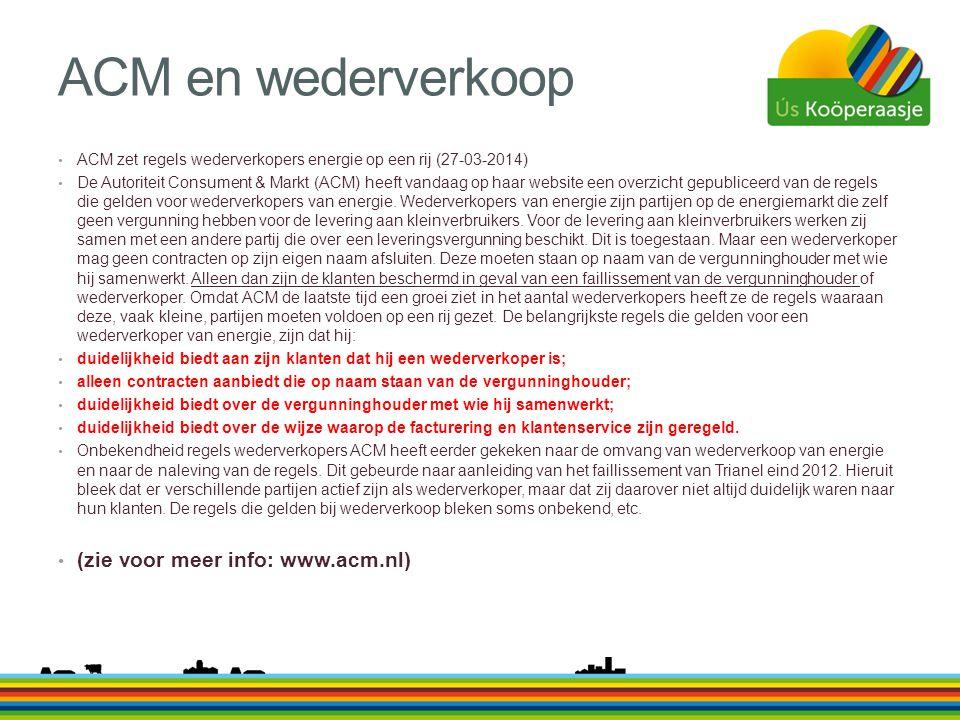 ACM en wederverkoop • ACM zet regels wederverkopers energie op een rij (27-03-2014) • De Autoriteit Consument & Markt (ACM) heeft vandaag op haar webs
