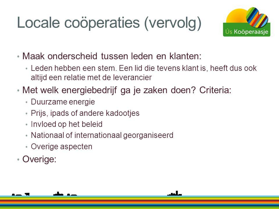 Locale coöperaties (vervolg) • Maak onderscheid tussen leden en klanten: • Leden hebben een stem. Een lid die tevens klant is, heeft dus ook altijd ee