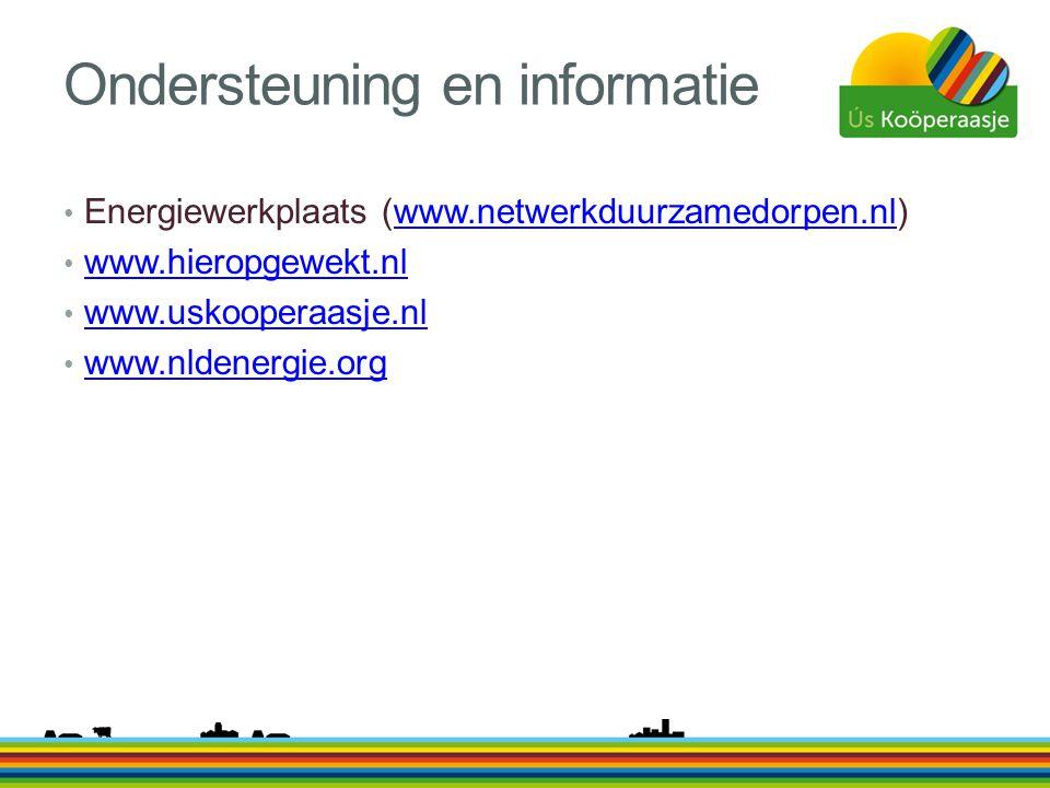 Ondersteuning en informatie • Energiewerkplaats (www.netwerkduurzamedorpen.nl)www.netwerkduurzamedorpen.nl • www.hieropgewekt.nl www.hieropgewekt.nl •