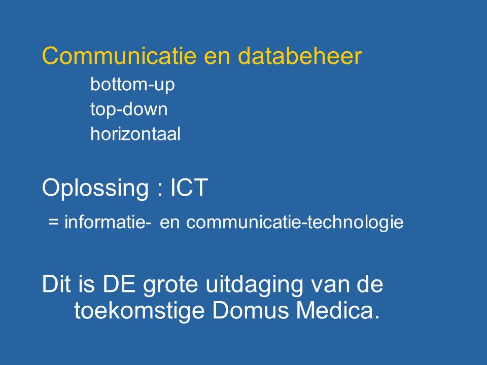 Communicatie en databeheer bottom-up top-down horizontaal Oplossing : ICT = informatie- en communicatie-technologie Dit is DE grote uitdaging van de toekomstige Domus Medica.