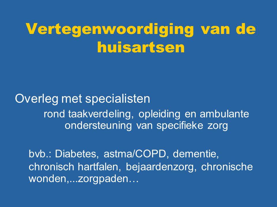 Vertegenwoordiging van de huisartsen Overleg met specialisten rond taakverdeling, opleiding en ambulante ondersteuning van specifieke zorg bvb.: Diabetes, astma/COPD, dementie, chronisch hartfalen, bejaardenzorg, chronische wonden,...zorgpaden…