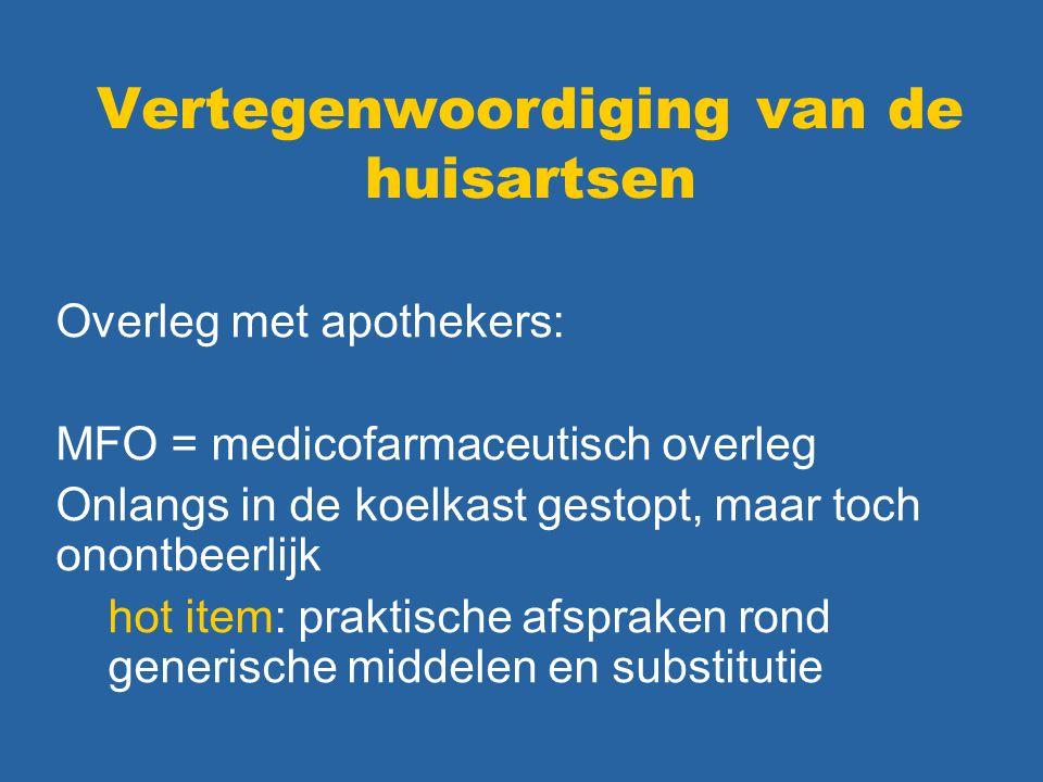 Vertegenwoordiging van de huisartsen Overleg met apothekers: MFO = medicofarmaceutisch overleg Onlangs in de koelkast gestopt, maar toch onontbeerlijk